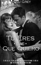 Tu Eres Lo Único Que Quiero (FSOG) by Melu-Grey