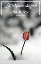 Il tulipano che fiorì tra la neve | CARTACEO OTTOBRE 2O18| by -EmmaWhite