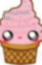 Crazy, Stupid, Life.  by MyLifeAsChristy13