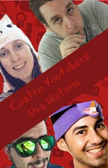 Cuatro Youtubers Una Historia(Terminada)
