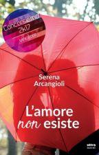 L'AMORE NON ESISTE ( #WATTYS2016 ) by SeryyA