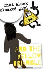 That black cloaked girl and the Yellow Triangle  by TheMagicOfTheFalls