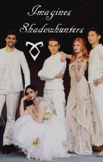 Imagines - Shadowhunters