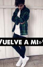 Vuelve a Mi (2da temporada de Hasta el ultimo suspiro) by AliciaMusFlowers