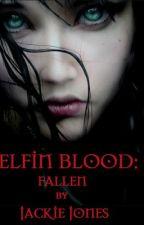 Elfin Blood: Fallen (Fantasy Excerpt) by JackieJonesFiction