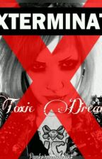 Toxic Dreams (A MCR/Killjoy Fic) by _Blood_Ribbon_