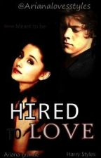 Hired to love - (Harry styles)(Hariana) by Arianalovesstyles