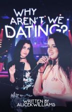 Why Aren't We Dating? (A Camren One Shot) by AliceKWilliams
