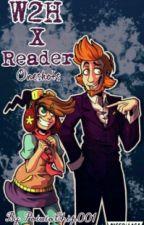 W2H X Reader Oneshots! (On Hold) by PotatoChip001