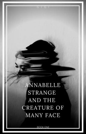 Annabelle Strange and the Creature of Many Faces (hp next generation fic) by geekygalaxy