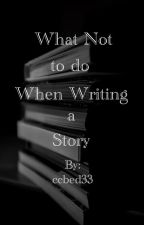 What Not to do When Writing a Story by ccbed33