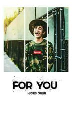For you ❀ Hayes Grier [hiatus] by austrlians