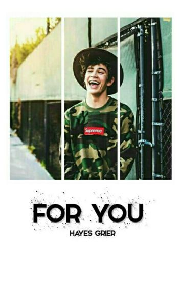 For you ❀ Hayes Grier [hiatus]