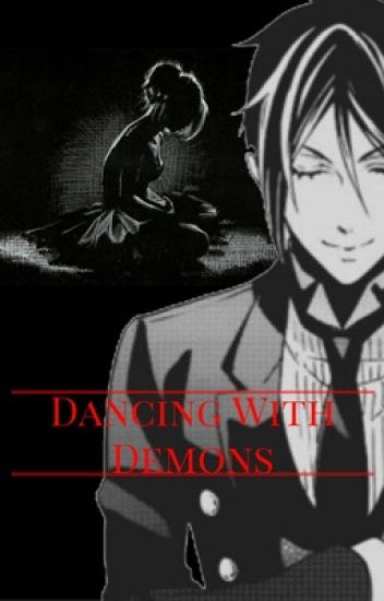 Dancing with Demons (SebastianxReader fanfic) *UNDER EDITING*