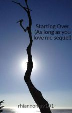 Starting Over (As long as you love me sequel) by UnsulliedQueen