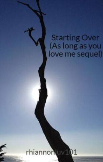 Starting Over (As long as you love me sequel)