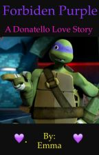 Forbidden purple- a Donatello  Love Story (TMNT) by EmmaRamsayx