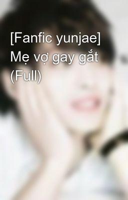 [Fanfic yunjae] Mẹ vợ gay gắt (Full)