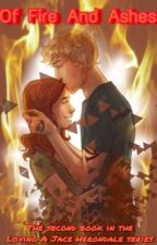 Of Fire And Ashes- Second Book In The 'Loving A Jace Herondale' Series{Wattys}  by clace-