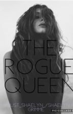 The Rogue Queen by shaelyngrimme