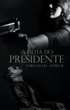 A Filha do Presidente by Amandapc20