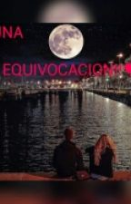 Una Equivocacion  by PaolaOrtiz409