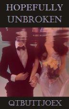 Hopefully Unbroken by qtbuttjoex