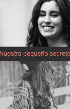 Nuestro Pequeño Secreto(Lauren Jauregui y tu) by harmoniaforever