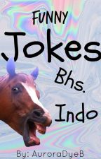 Jokes - Bhs.Indo [COMPLETED] by AuroraDyeB