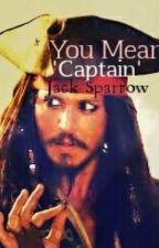 You Mean 'Captain' Jack Sparrow by betty_maisie_x