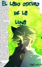 El Lado Oscuro De La Luna (Chat Noir/Adrien Y Tu) by Dxslexicx