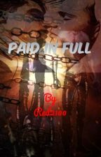 Paid in Full (UNDER EXTREME EDITING) by Red2100