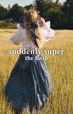 Suddenly Super- A Flash Fanfiction  by MyCornerCoffeeShop