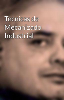 Tecnicas de Mecanizado Industrial