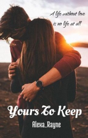 Yours To Keep by Alexa_Rayne