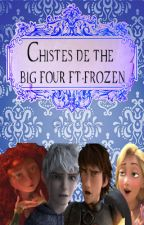 Chistes de the big fout FT.Frozen by ChumelTorresFangirl