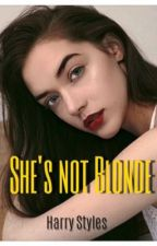 She's not Blonde (Harry Styles) by Rubyismybae