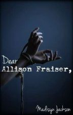 Dear Allison Fraiser, by the_blankcanvas