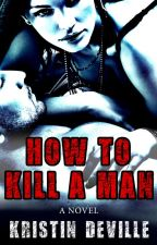How to Kill a Man by KristinDeVille