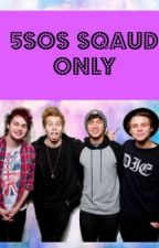 5SOS Squad Only by 5sossquad40