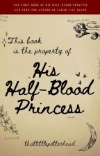His Half-Blood Princess {Severus Snape} by ThatLittlePotterhead