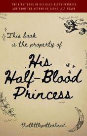 His Half-Blood Princess {Severus Snape} by ThatLittlePotterhead