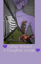 Father Vincent X Daughter Reader by -galaxy_planets-