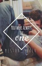 You Were Always the One [Meston Fanfic] by meston_4ever