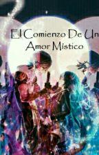El Comienzo De Un Amor Místico(pausada) by Kaoru_Alex