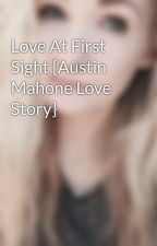 Love At First Sight {Austin Mahone Love Story} by understandthesilence