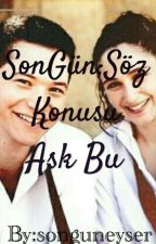SonGün;Söz Konusu Aşk Bu by songuneyser