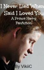 I Never Lied When I Said I Loved You (A Prince Harry Fanfic) by VikiiC