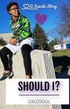 Should I? [S4S Short Story] by GxldSoul