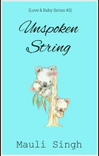 Unspoken String✔(Love & Baby Series #2) by mauli_29